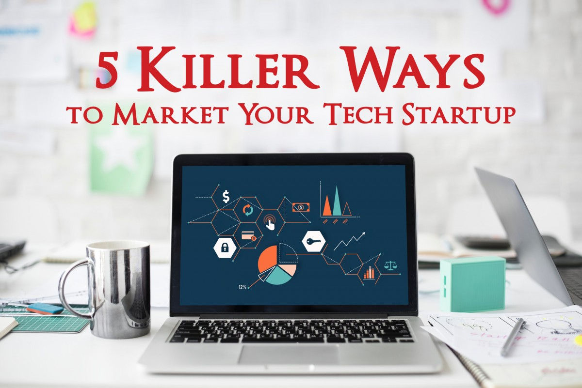 5-Killer-Ways-to-Market-Your-Tech-Startup
